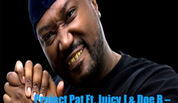 New Video: Project Pat Ft. Juicy J & Doe B – Never Be A G (Remix)
