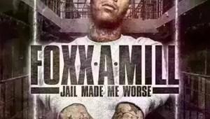 Foxx A Mill – Jail Made Me Worse (Mixtape)