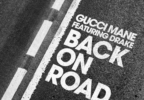 "Gucci Mane Feat. Drake ""Back On Road"""