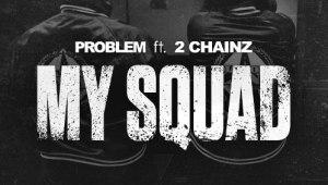 "New Music: Problem Ft. 2 Chainz 'My Squad' ""Rosecrans"" EP"