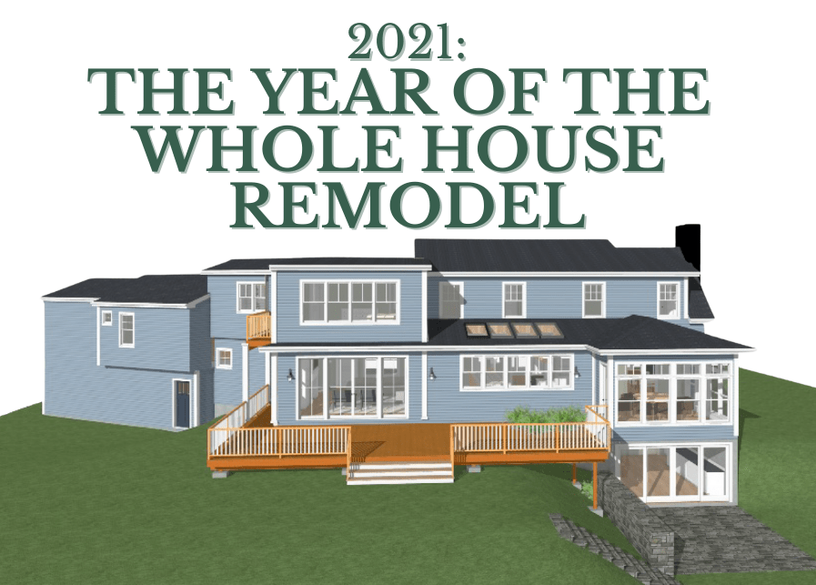 2021: The Year of the Whole House Remodel