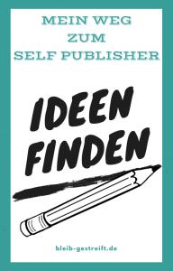 Mein Weg zum Self Publisher - Ideen finden