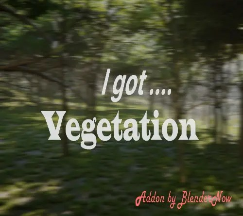 I Got Vegetation Addon