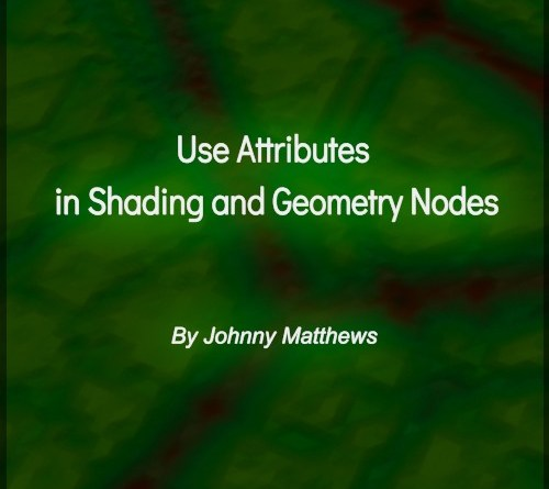 Cover - Use Attributes in Shading and Geometry Nodes