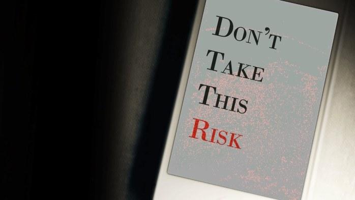 Don't Take the Risk.jpg