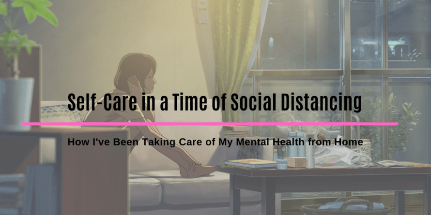 Self Care in a Time of Social Distancing