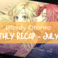 Blerdy Otome Monthly Recap - July 2021
