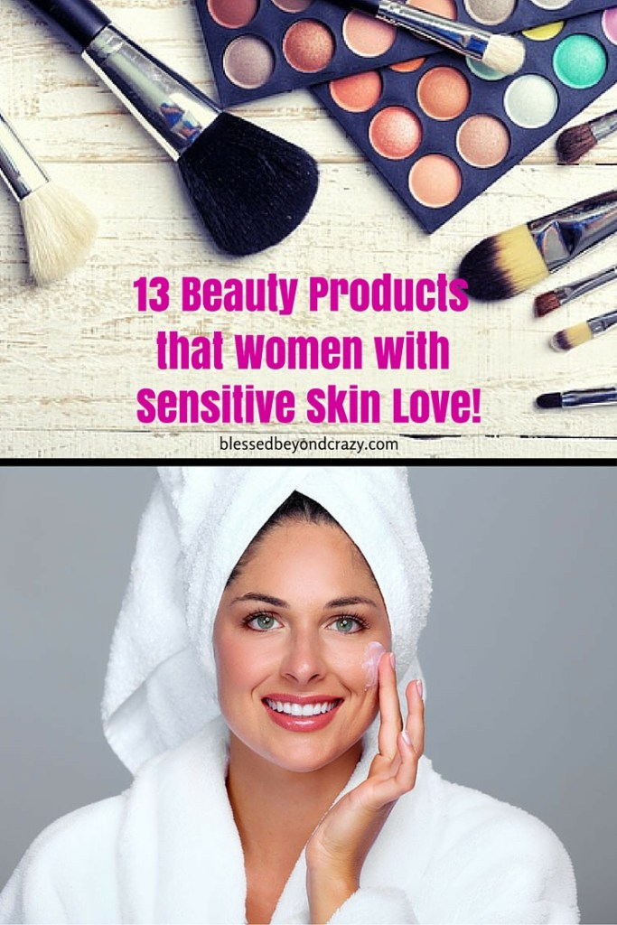 13 Beauty Products that Women with Sensitive Skin Love!