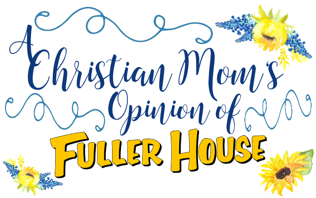 a christian mom's opinion of fuller house