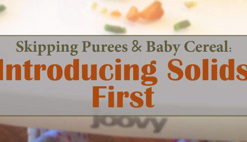 Skipping Purees and Baby Cereal: Introducing Solids First