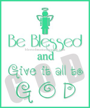 Be Blessed & Give it all to God ღ