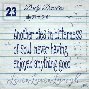Daily Devotion ~ July 23rd, 2014 ~ Job 21:25