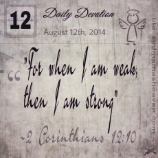 August 12th, 2014 / For when I am weak, then I am strong ~2 Corinthians 12:10 / Behind the Smile post