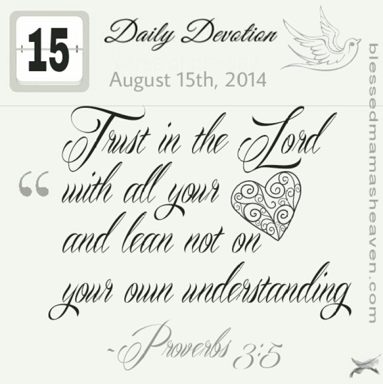 Daily Devotion • August 15th • Proverbs 3:5 • Trust in the Lord with all your heart and lean not on your own understanding