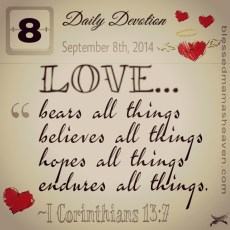 Daily Devotion • September 8th • I Corinthians 13:7 • LOVE bears all things, believes all things, hopes all things, endures all things.