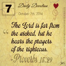 Daily Devotion • October 7th • Proverbs 15:29 ~The Lord is far from the wicked, but he hears the prayers of the righteous.