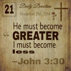 Daily Devotion • November 21st • John 3:30 ~He must become greater; I must become less.