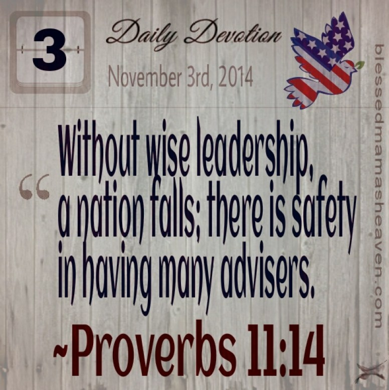 Daily Devotion • November 3rd • Proverbs 11:14 ~Without wise leadership, a nation falls; there is safety in having many advisers.