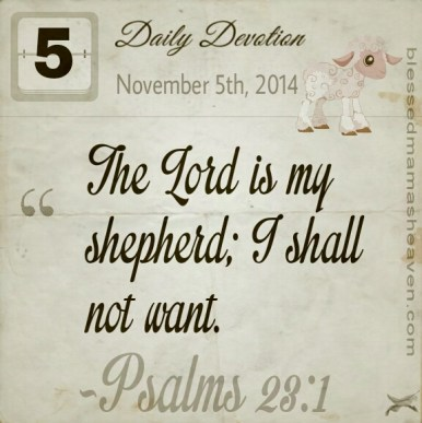 Daily Devotion • November 5th • Psalms 23:1 ~The Lord is my shepherd; I shall not want.
