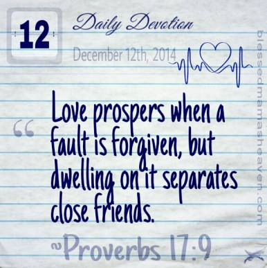 🔆Daily Devotion • December 12th • Proverbs 17:9 ~Love prospers when a fault is forgiven, but dwelling on it separates close friends.