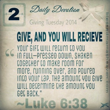 ☕Daily Devotion • December 2nd (Giving Tuesday) • Luke 6:38 ~Give, and you will receive. Your gift will return to you in full—pressed down, shaken together to make room for more, running over, and poured into your lap. The amount you give will determine the amount you get back.""