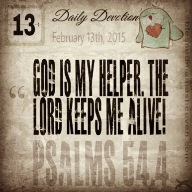 Daily Devotion • February 13th • Psalms 54:4 ~God is my helper. The Lord keeps me alive!