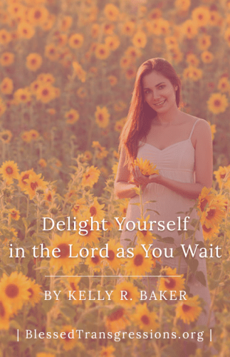 Delight Yourself in the Lord as You Wait