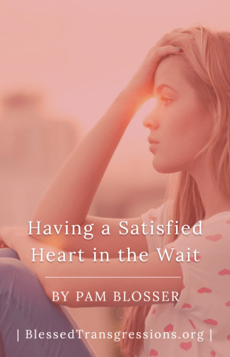 Having a Satisfied Heart in the Wait