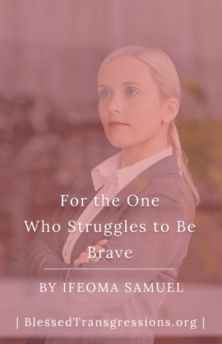For the One Who Struggles to be Brave