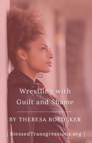 Wrestling with Guilt and Shame