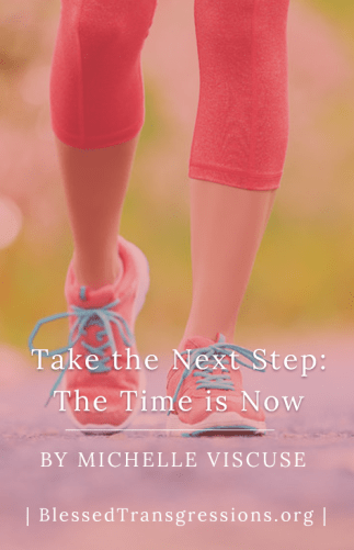 Take the Next Step: The Time is Now