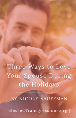 Three Ways to Love Your Spouse During the Holidays