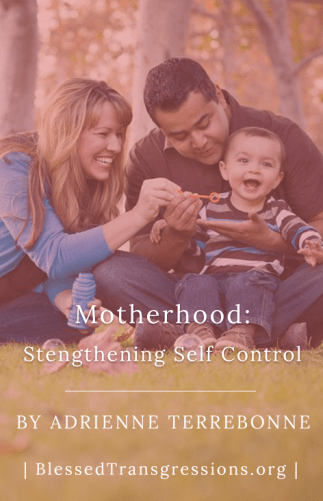 Motherhood: Strengthening Self Control