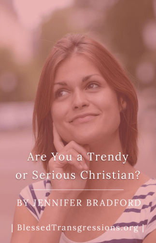 Are You a Trendy or Serious Christian?