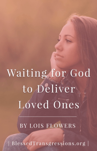 Waiting for God to Deliver Loved Ones