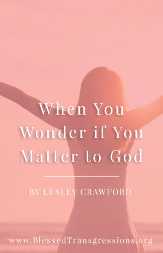When You Wonder If You Matter to God