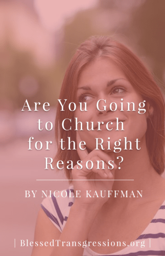 Are You Going to Church for the Right Reasons?