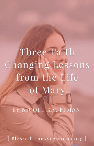 Three Faith Changing Lessons from the Life of Mary