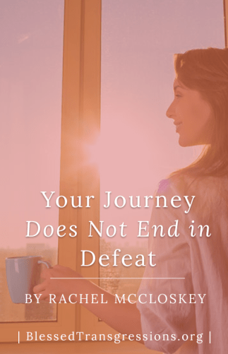 Your Journey Does Not End in Defeat