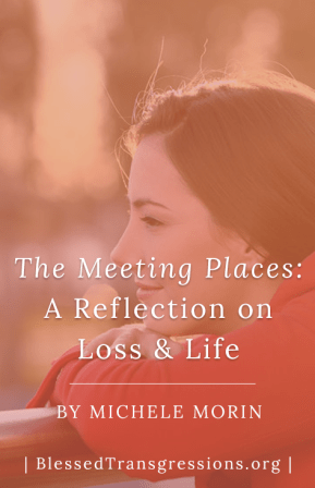 The Meeting Places: A Reflection on Loss and Life