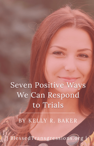 Seven Positive Ways We Can Respond to Trials
