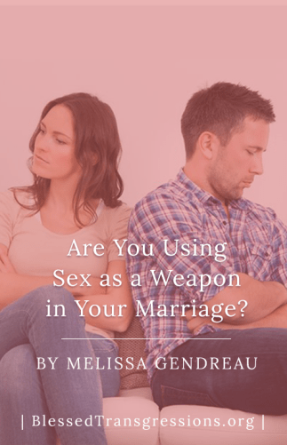 Are You Using Sex as a Weapon in Your Marriage?