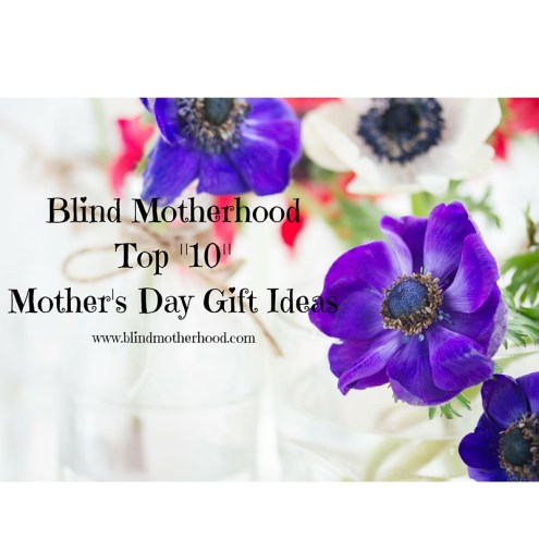 Blind MotherhoodTop -10- Mother's Day Gift Ideas