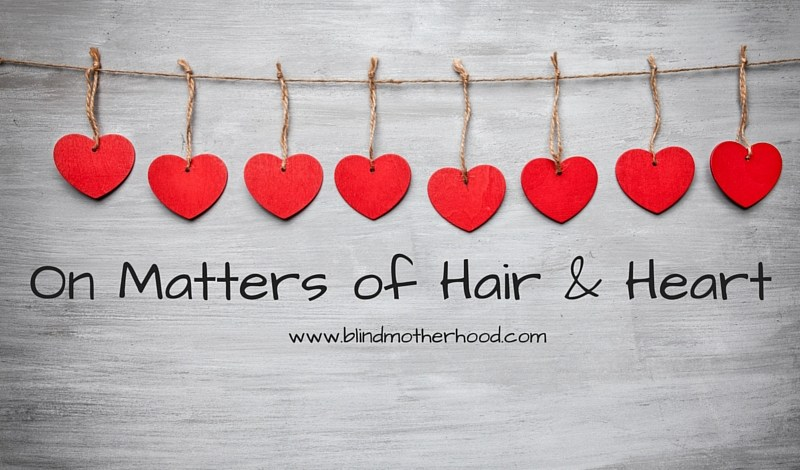 On Matters of Hair & Heart