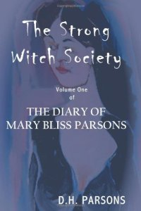 The Strong Witch Society: The Diary of Mary Bliss Parsons, vol. 1