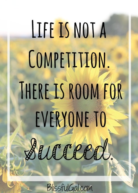 One of the 10 things I believe is that life is not a competition...there is room for everyone to succeed!