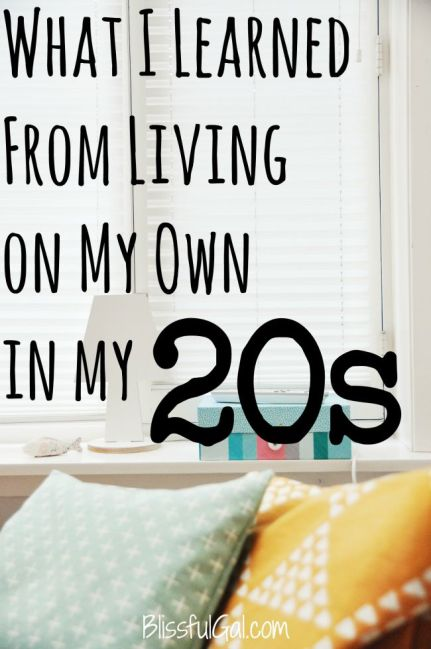 You learn so much when you live on your own in your 20s!