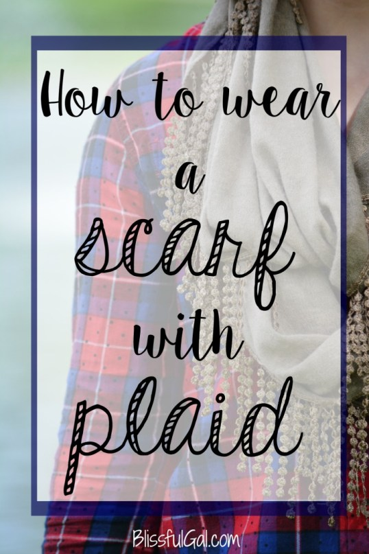 How to wear a scarf with plaid - Fall brings bundling up and wearing scarves, so try something new an pair it with your favorite plaid or flannel shirt