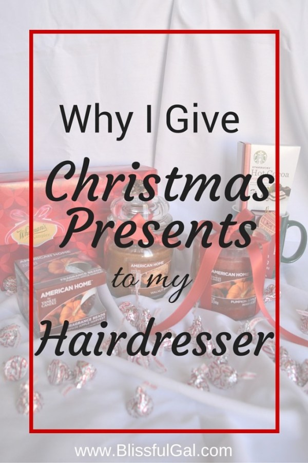 Why I Give Christmas Presents to My Hairdresser - Blissful Gal