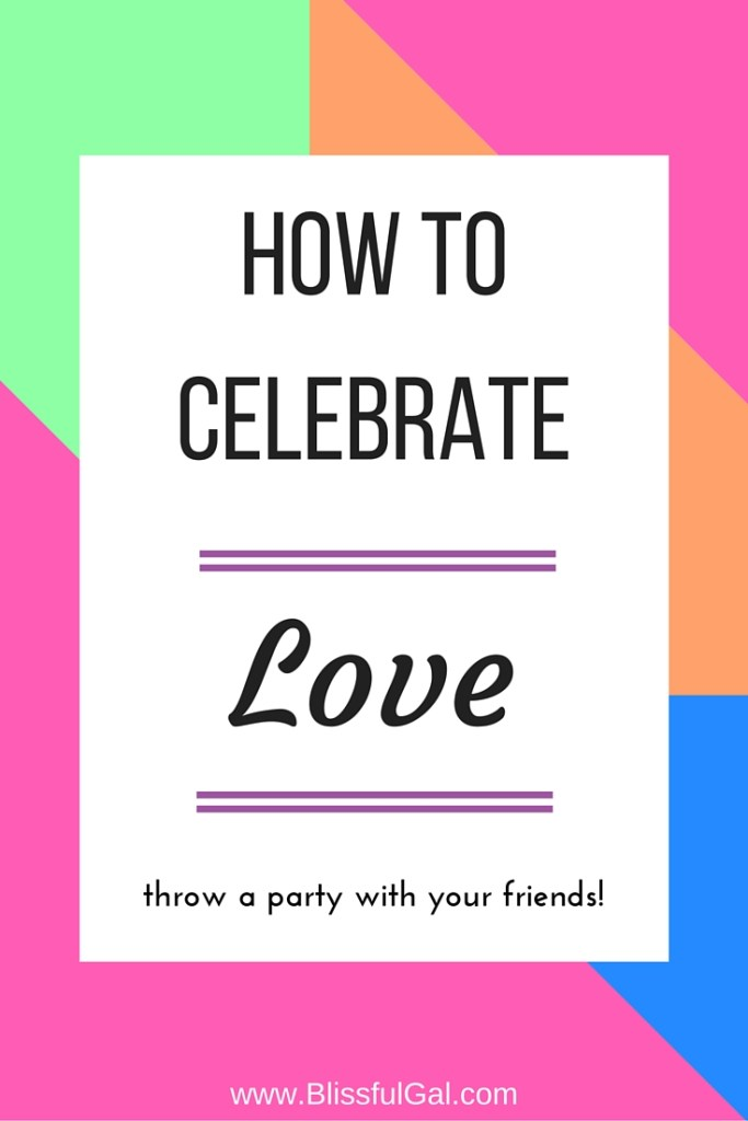 How to Celebrate Love - Love doesn't just mean a significant other. Showing your friends and family how much you care for them is ever so important as well. This is why I threw a party with my friends to celebrate love and show them how much I value our relationships!